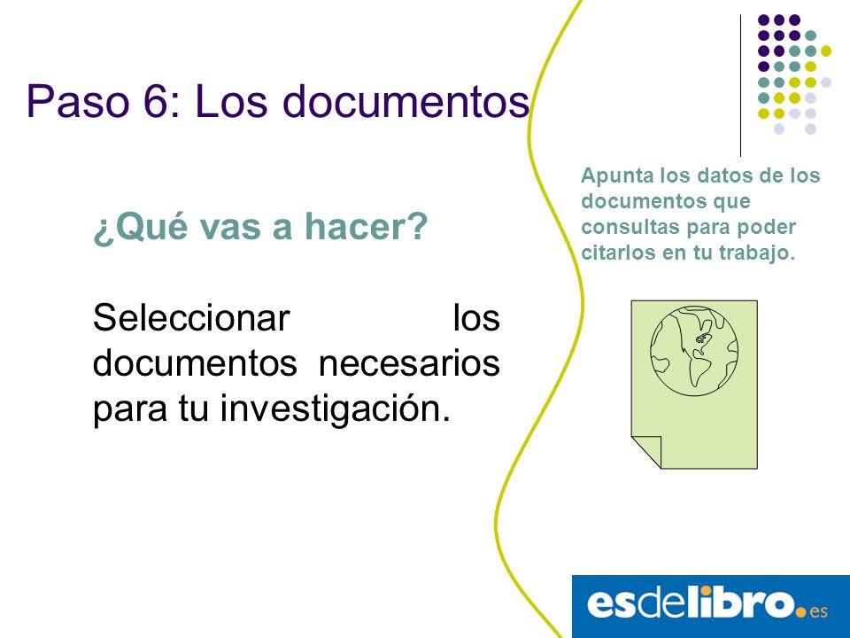 Paso 5: Las fuentes ¿Qué vas a hacer? Buscar la forma más conveniente para encontrar información para tu trabajo. Buscar en la biblioteca del centro C