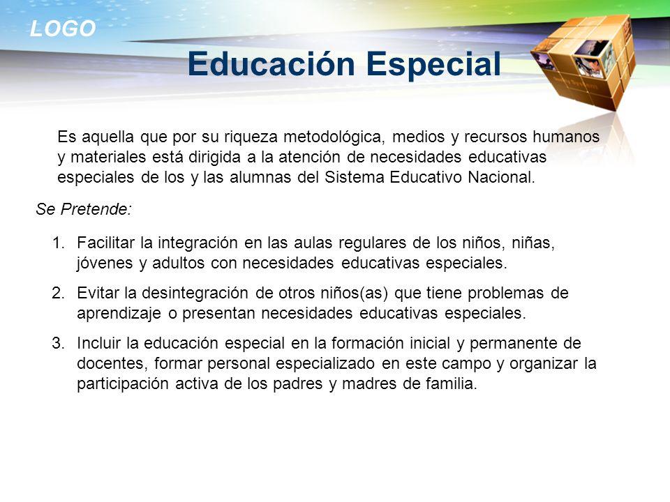 LOGO Educación Especial Es aquella que por su riqueza metodológica, medios y recursos humanos y materiales está dirigida a la atención de necesidades