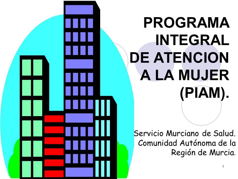1 PROGRAMA INTEGRAL DE ATENCION A LA MUJER (PIAM). Servicio Murciano de Salud. Comunidad Autónoma de la Región de Murcia. Agregue el logotipo de la or