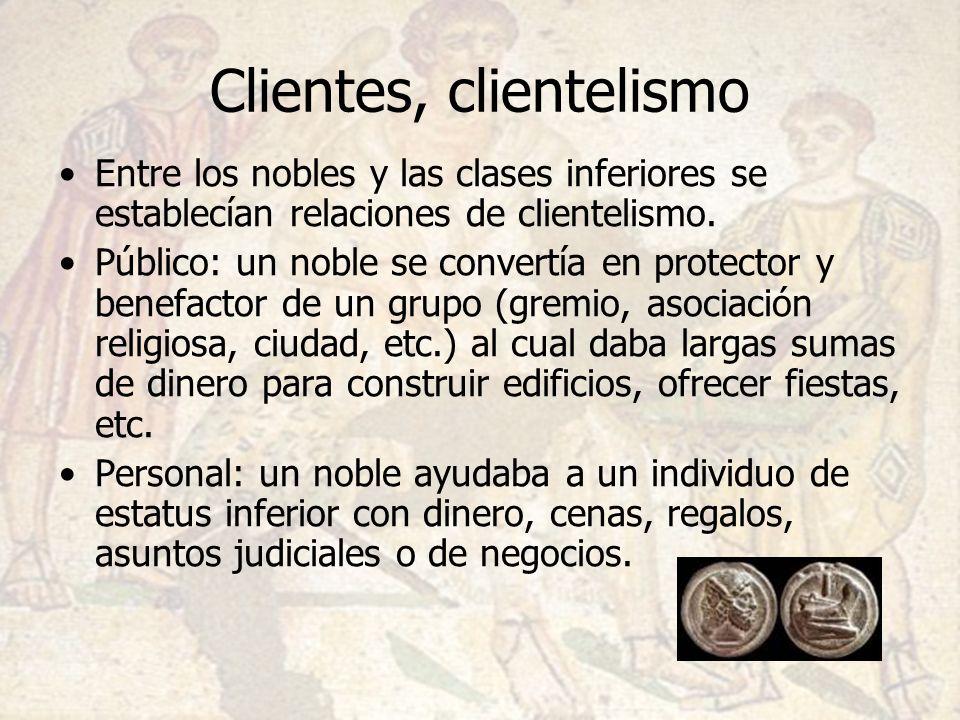 Clientes, clientelismo Entre los nobles y las clases inferiores se establecían relaciones de clientelismo. Público: un noble se convertía en protector