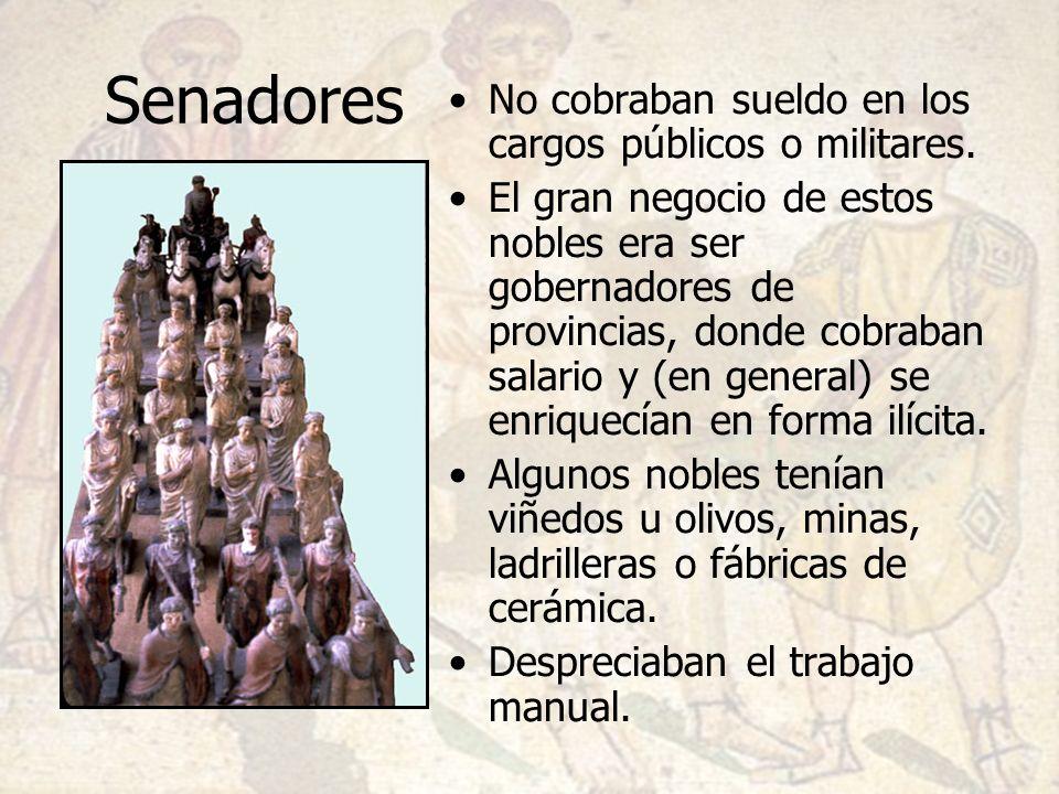 Senadores No cobraban sueldo en los cargos públicos o militares. El gran negocio de estos nobles era ser gobernadores de provincias, donde cobraban sa
