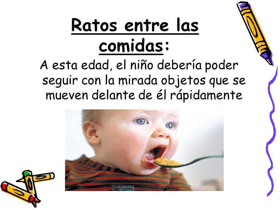 Ratos entre las comidas: A esta edad, el niño debería poder seguir con la mirada objetos que se mueven delante de él rápidamente