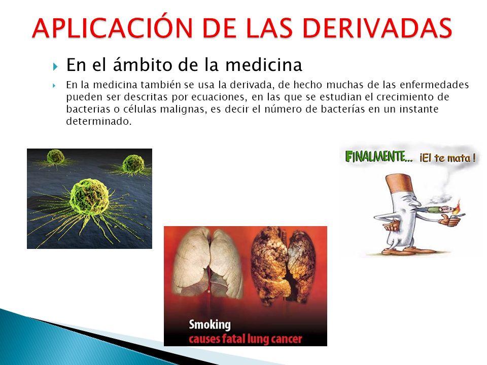 En el ámbito de la medicina En la medicina también se usa la derivada, de hecho muchas de las enfermedades pueden ser descritas por ecuaciones, en las
