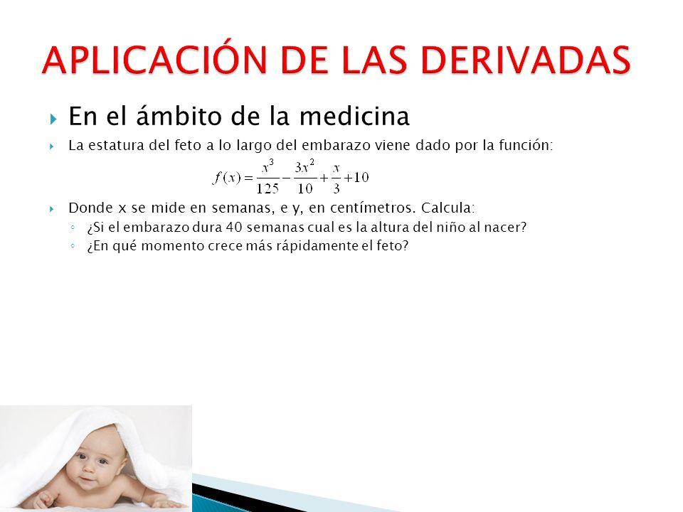 En el ámbito de la medicina La estatura del feto a lo largo del embarazo viene dado por la función: Donde x se mide en semanas, e y, en centímetros. C