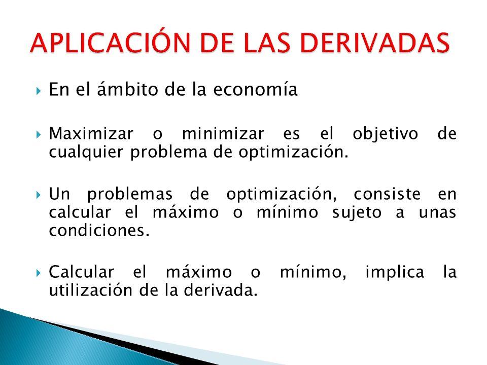 En el ámbito de la economía Maximizar o minimizar es el objetivo de cualquier problema de optimización. Un problemas de optimización, consiste en calc