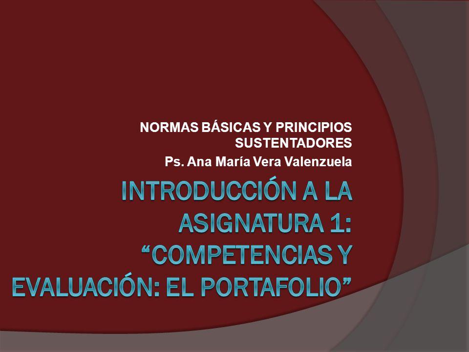 NORMAS BÁSICAS Y PRINCIPIOS SUSTENTADORES Ps. Ana María Vera Valenzuela