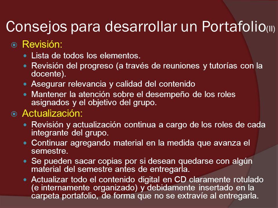 Consejos para desarrollar un Portafolio (II) Revisión: Lista de todos los elementos. Revisión del progreso (a través de reuniones y tutorías con la do