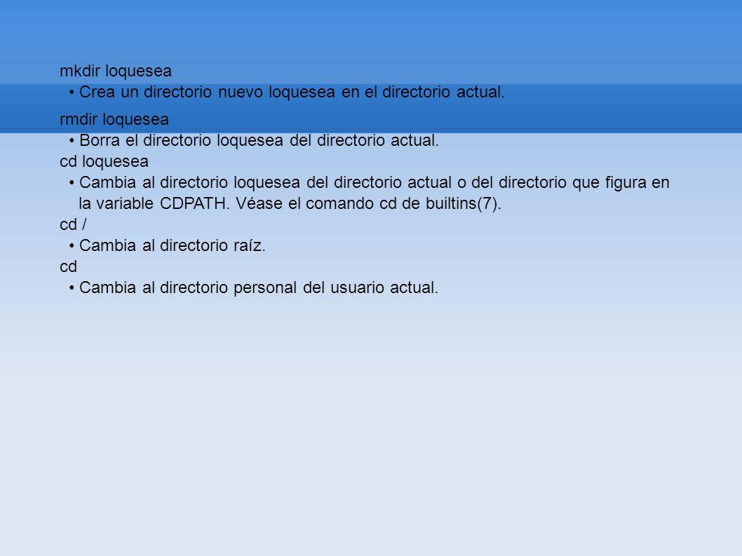 mkdir loquesea Crea un directorio nuevo loquesea en el directorio actual. rmdir loquesea Borra el directorio loquesea del directorio actual. cd loques