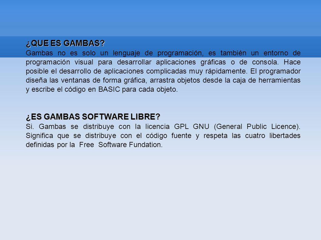 ¿QUE ES GAMBAS? Gambas no es solo un lenguaje de programación, es también un entorno de programación visual para desarrollar aplicaciones gráficas o d