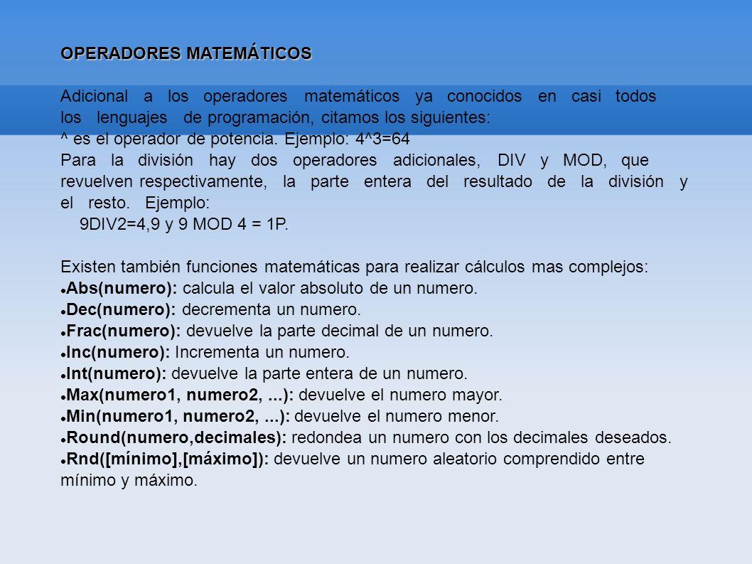 OPERADORES MATEMÁTICOS Adicional a los operadores matemáticos ya conocidos en casi todos los lenguajes de programación, citamos los siguientes: ^ es e