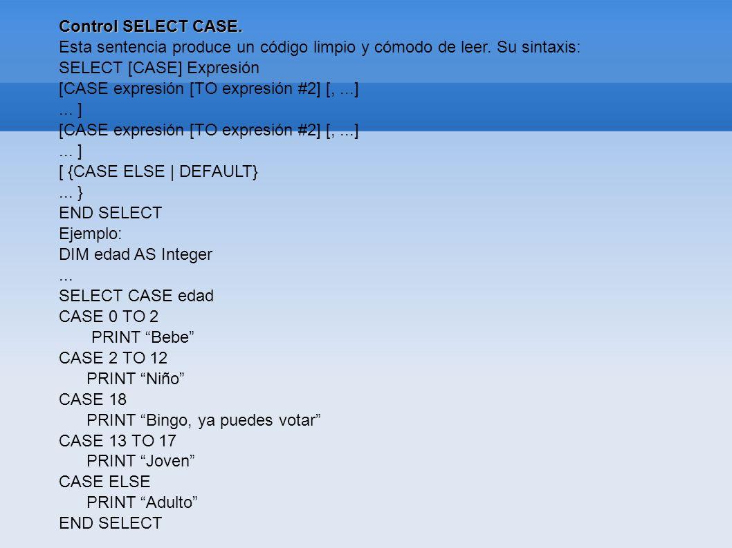Control SELECT CASE. Esta sentencia produce un código limpio y cómodo de leer. Su sintaxis: SELECT [CASE] Expresión [CASE expresión [TO expresión #2]
