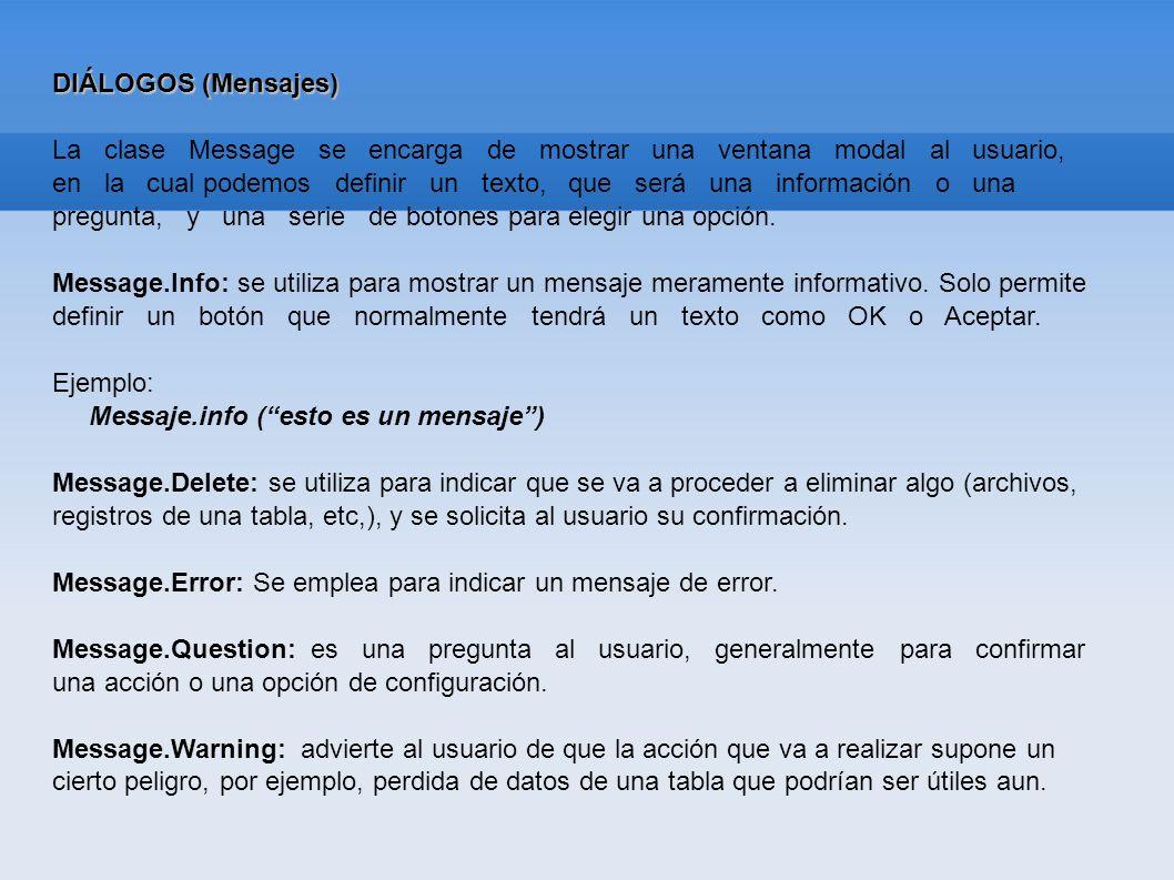 DIÁLOGOS (Mensajes) La clase Message se encarga de mostrar una ventana modal al usuario, en la cual podemos definir un texto, que será una información