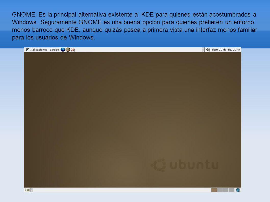 GNOME: Es la principal alternativa existente a KDE para quienes están acostumbrados a Windows. Seguramente GNOME es una buena opción para quienes pref