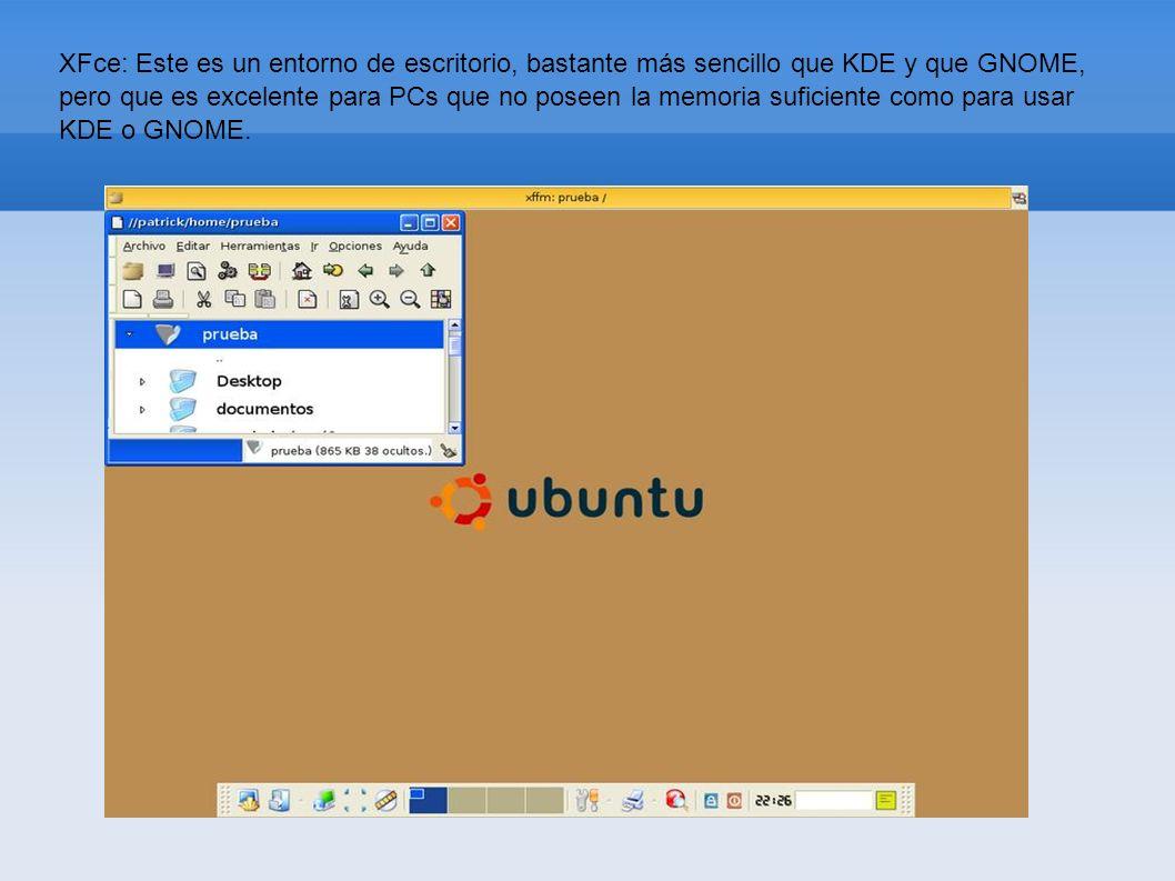 XFce: Este es un entorno de escritorio, bastante más sencillo que KDE y que GNOME, pero que es excelente para PCs que no poseen la memoria suficiente