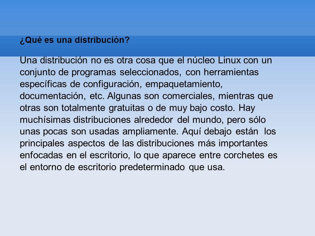 ¿Qué es una distribución? Una distribución no es otra cosa que el núcleo Linux con un conjunto de programas seleccionados, con herramientas específica