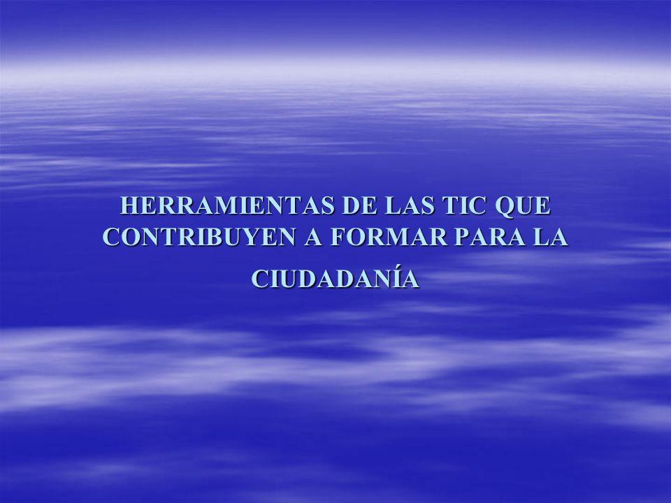 HERRAMIENTAS DE LAS TIC QUE CONTRIBUYEN A FORMAR PARA LA CIUDADANÍA