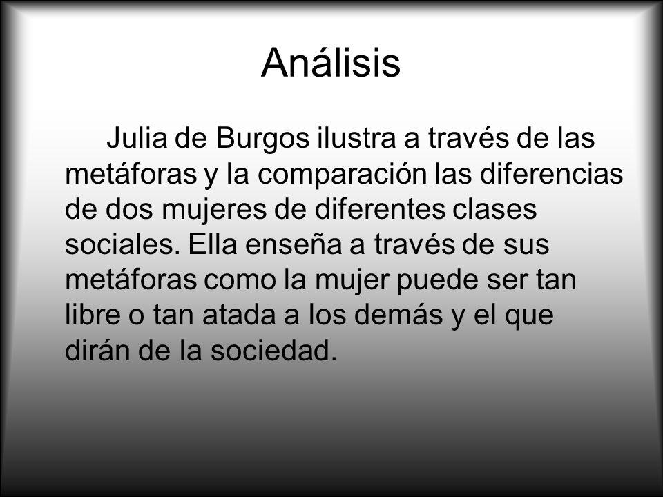 Análisis Julia de Burgos ilustra a través de las metáforas y la comparación las diferencias de dos mujeres de diferentes clases sociales. Ella enseña