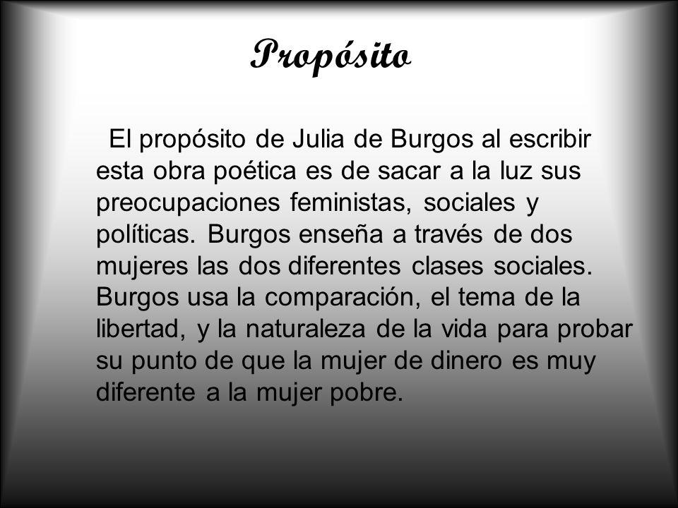 Propósito El propósito de Julia de Burgos al escribir esta obra poética es de sacar a la luz sus preocupaciones feministas, sociales y políticas. Burg