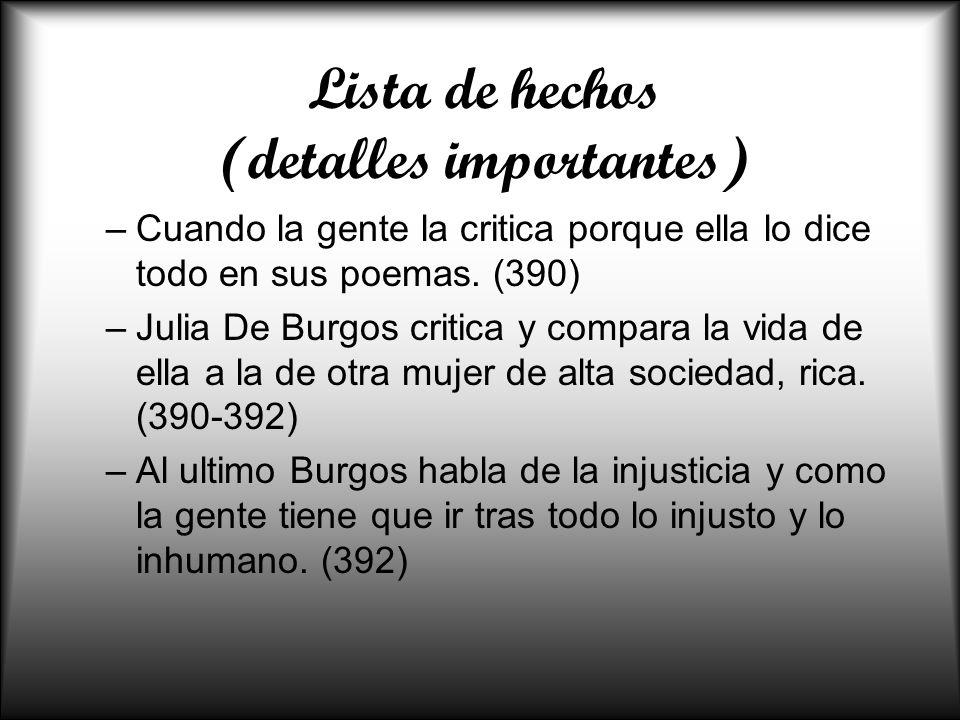 Lista de hechos (detalles importantes) –Cuando la gente la critica porque ella lo dice todo en sus poemas. (390) –Julia De Burgos critica y compara la