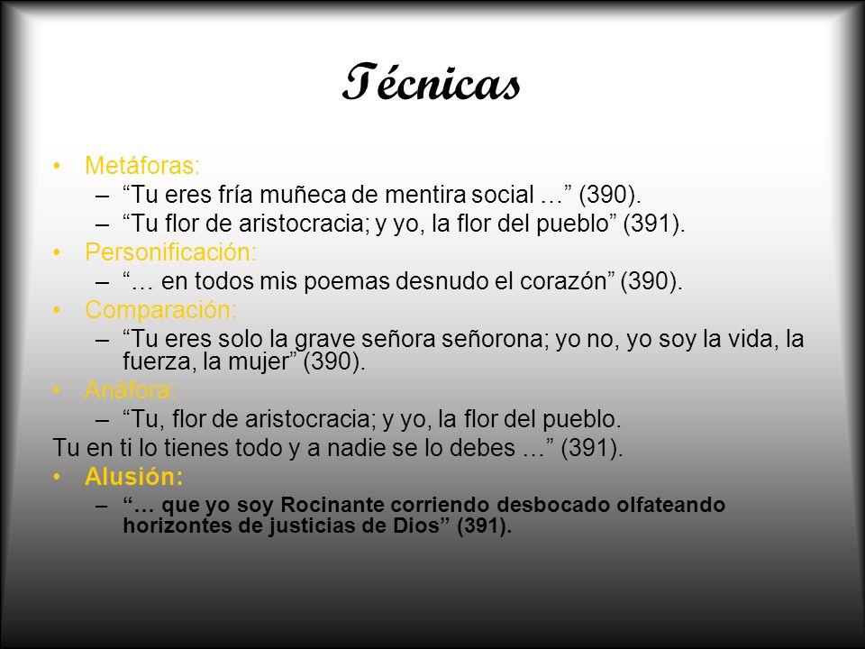 Técnicas Metáforas: –Tu eres fría muñeca de mentira social … (390). –Tu flor de aristocracia; y yo, la flor del pueblo (391). Personificación: –… en t