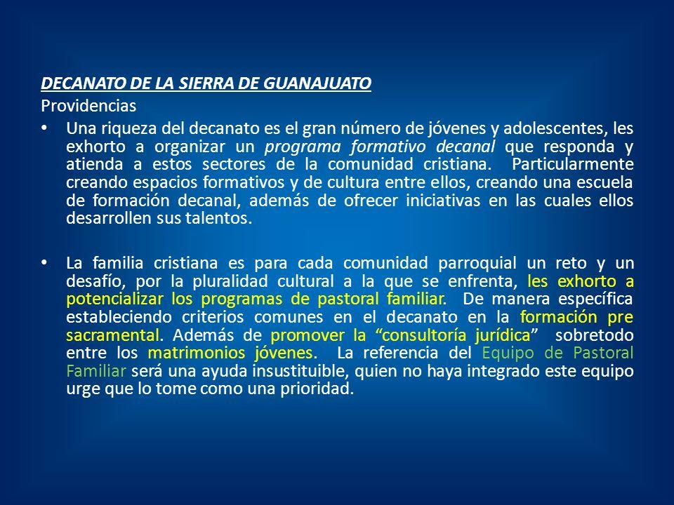 DECANATO DE LA SIERRA DE GUANAJUATO Providencias Una riqueza del decanato es el gran número de jóvenes y adolescentes, les exhorto a organizar un prog