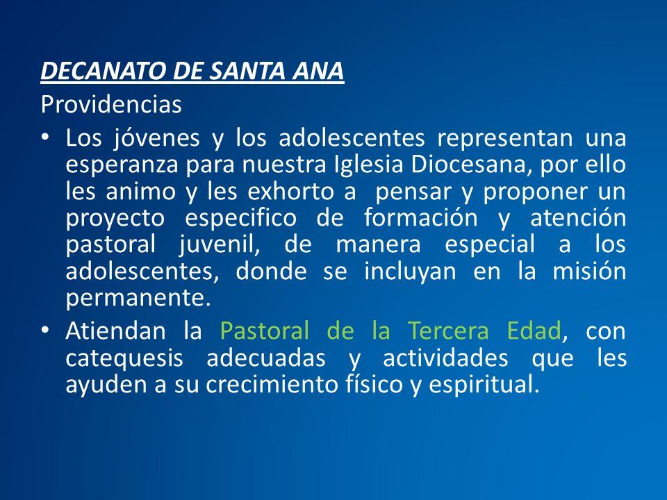 DECANATO DE SANTA ANA Providencias Los jóvenes y los adolescentes representan una esperanza para nuestra Iglesia Diocesana, por ello les animo y les e