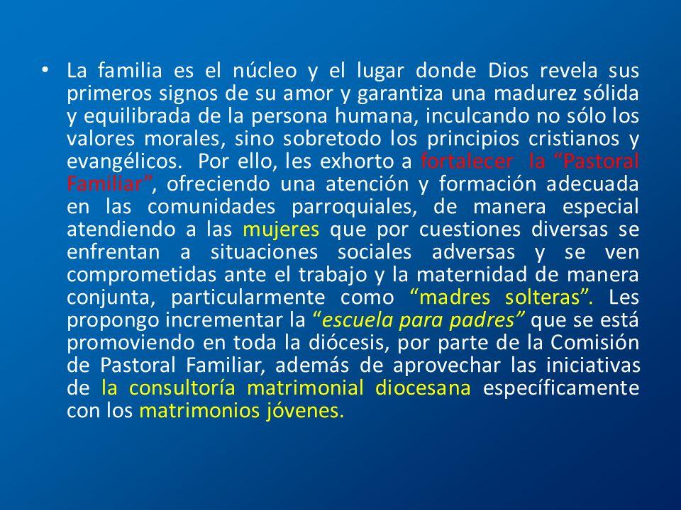 La familia es el núcleo y el lugar donde Dios revela sus primeros signos de su amor y garantiza una madurez sólida y equilibrada de la persona humana,