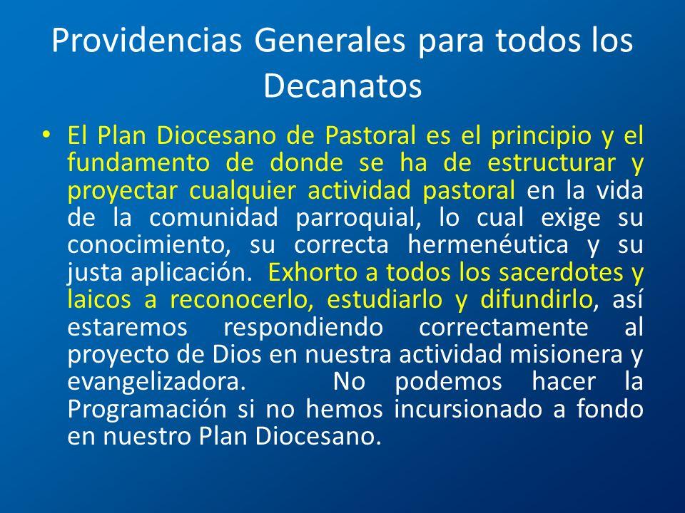 Providencias Generales para todos los Decanatos El Plan Diocesano de Pastoral es el principio y el fundamento de donde se ha de estructurar y proyecta