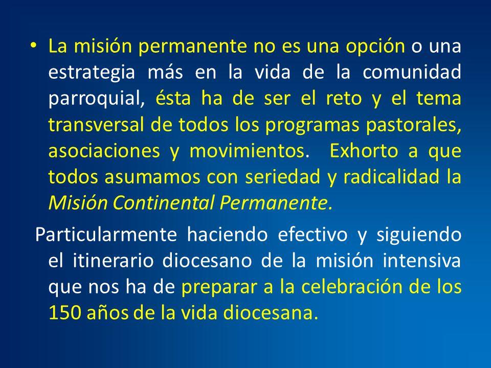 La misión permanente no es una opción o una estrategia más en la vida de la comunidad parroquial, ésta ha de ser el reto y el tema transversal de todo