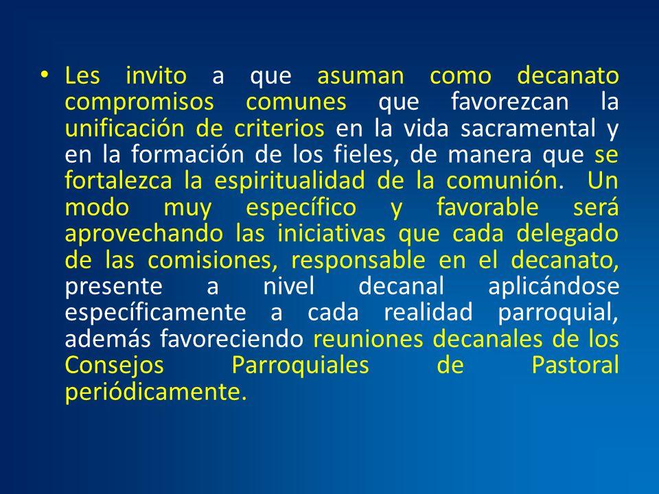 Les invito a que asuman como decanato compromisos comunes que favorezcan la unificación de criterios en la vida sacramental y en la formación de los f