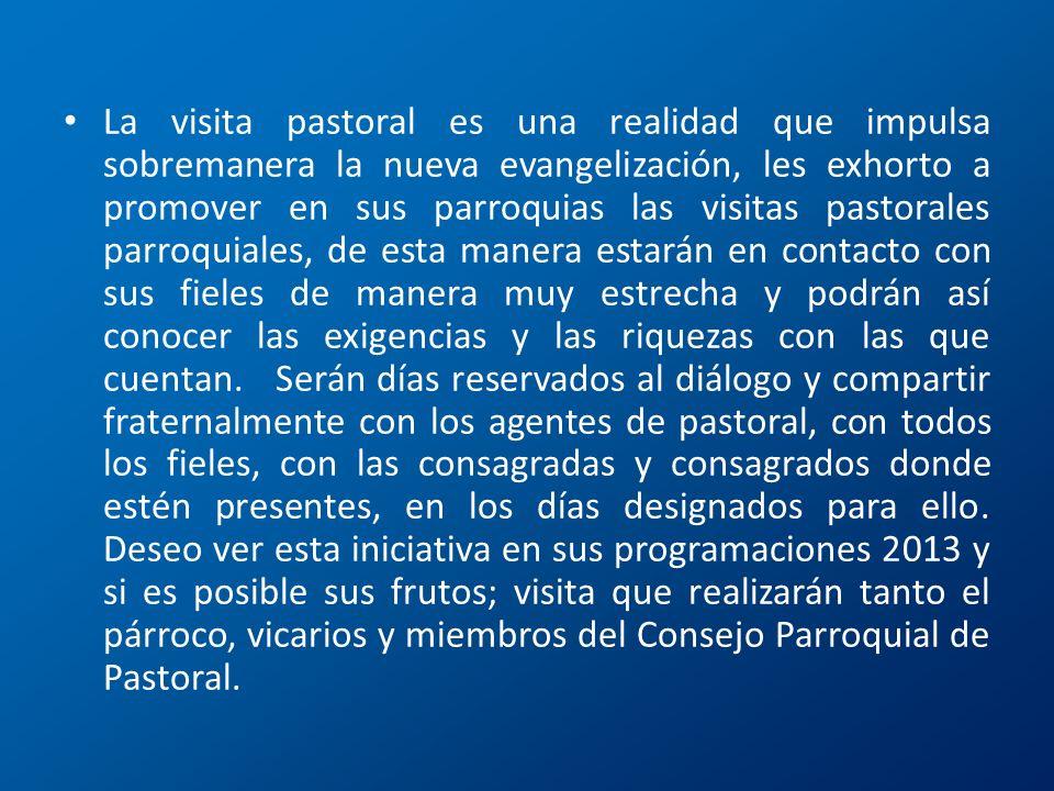 La visita pastoral es una realidad que impulsa sobremanera la nueva evangelización, les exhorto a promover en sus parroquias las visitas pastorales pa