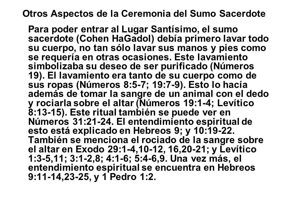 Otros Aspectos de la Ceremonia del Sumo Sacerdote Para poder entrar al Lugar Santísimo, el sumo sacerdote (Cohen HaGadol) debía primero lavar todo su