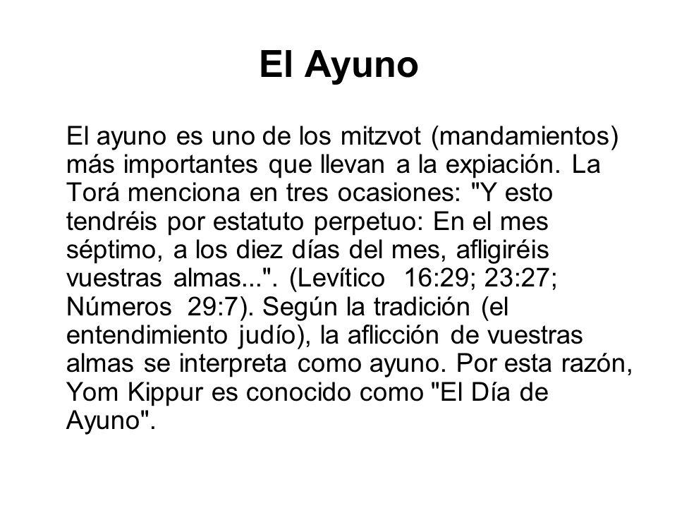 El Ayuno El ayuno es uno de los mitzvot (mandamientos) más importantes que llevan a la expiación. La Torá menciona en tres ocasiones: