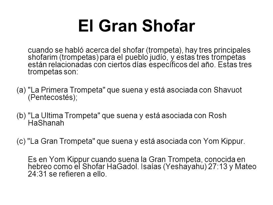 El Gran Shofar cuando se habló acerca del shofar (trompeta), hay tres principales shofarim (trompetas) para el pueblo judío, y estas tres trompetas es