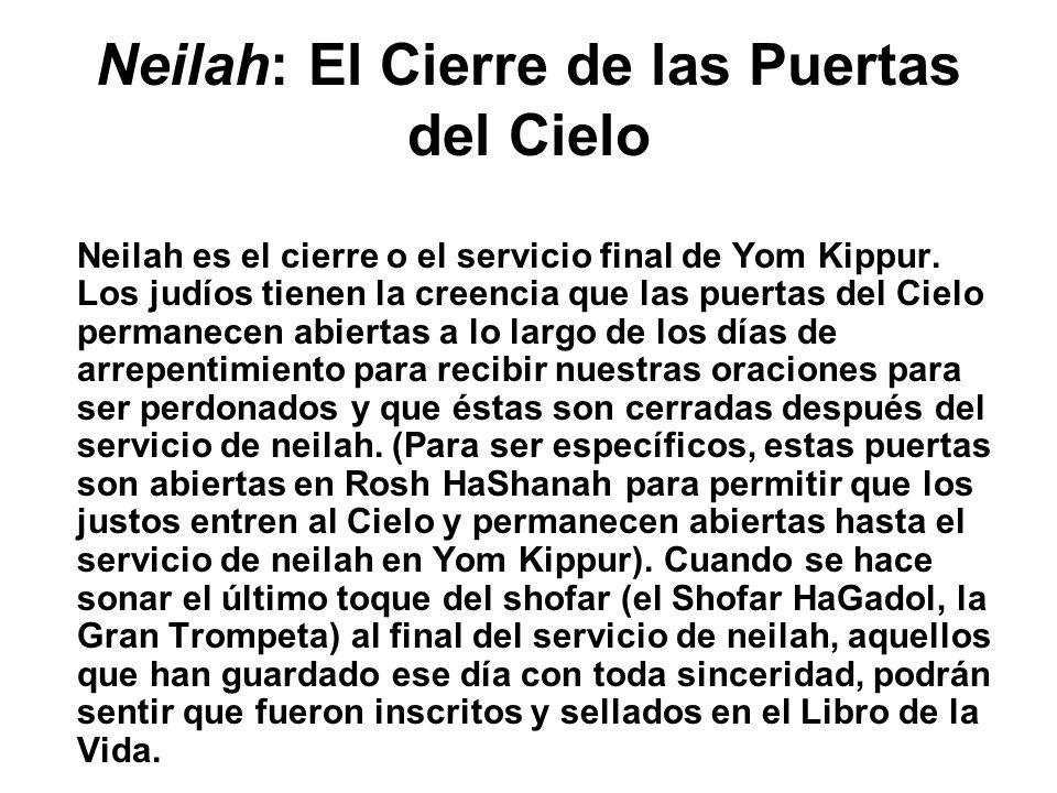 Neilah: El Cierre de las Puertas del Cielo Neilah es el cierre o el servicio final de Yom Kippur. Los judíos tienen la creencia que las puertas del Ci
