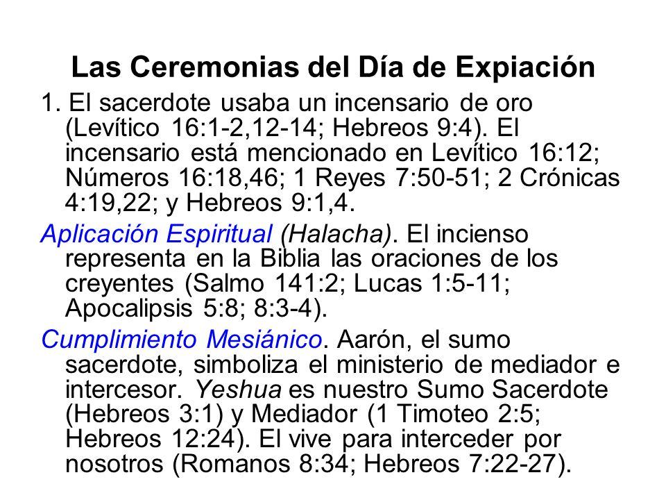 Las Ceremonias del Día de Expiación 1. El sacerdote usaba un incensario de oro (Levítico 16:1-2,12-14; Hebreos 9:4). El incensario está mencionado en