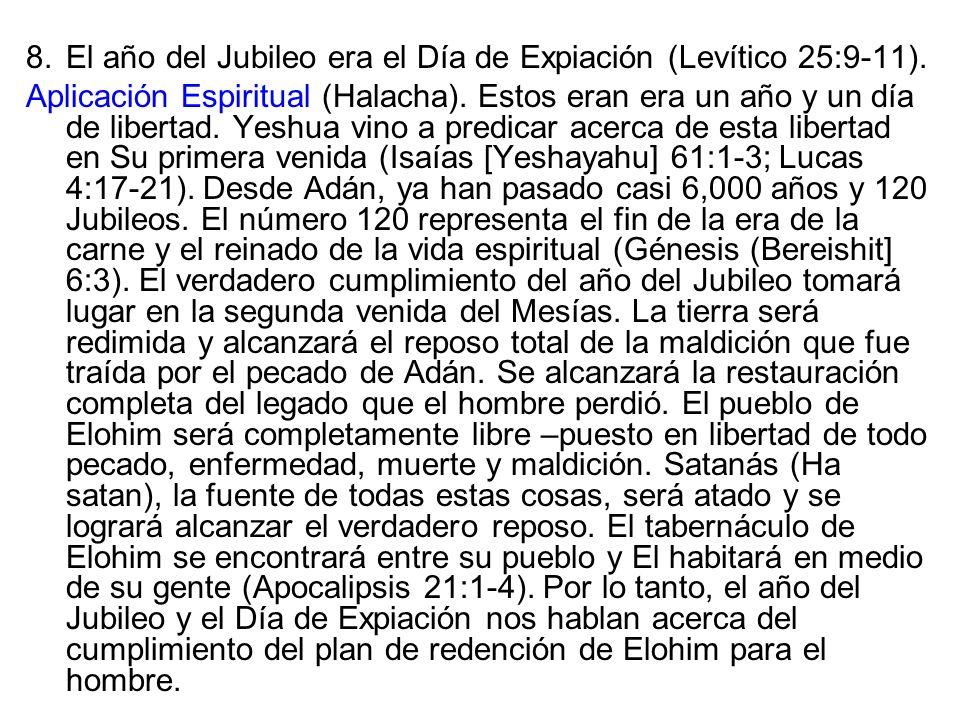 8.El año del Jubileo era el Día de Expiación (Levítico 25:9-11). Aplicación Espiritual (Halacha). Estos eran era un año y un día de libertad. Yeshua v