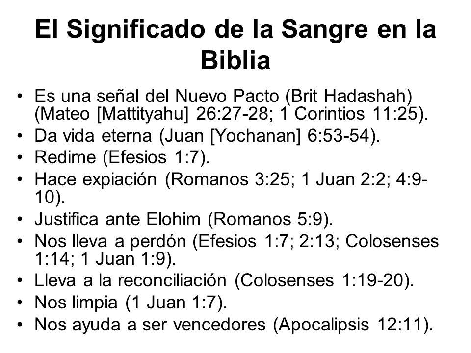 El Significado de la Sangre en la Biblia Es una señal del Nuevo Pacto (Brit Hadashah) (Mateo [Mattityahu] 26:27-28; 1 Corintios 11:25). Da vida eterna