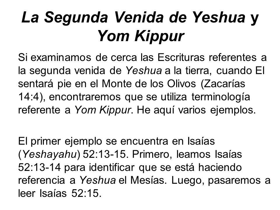 La Segunda Venida de Yeshua y Yom Kippur Si examinamos de cerca las Escrituras referentes a la segunda venida de Yeshua a la tierra, cuando El sentará
