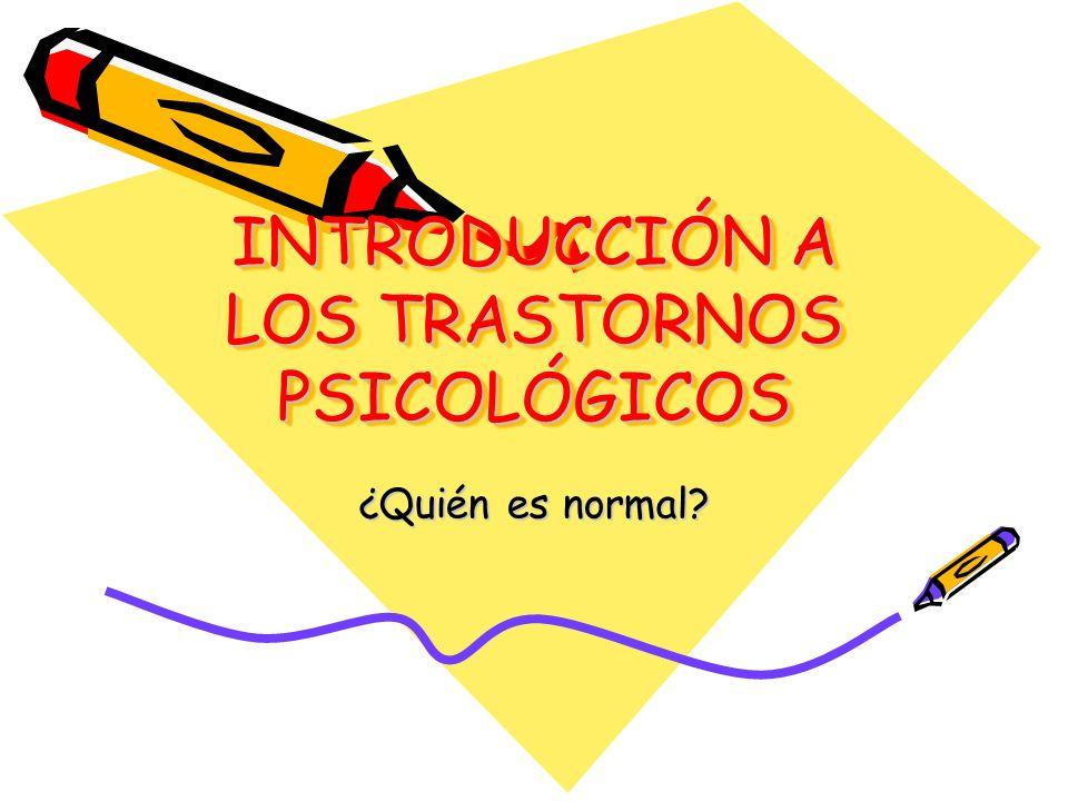 INTRODUCCIÓN A LOS TRASTORNOS PSICOLÓGICOS ¿Quién es normal?
