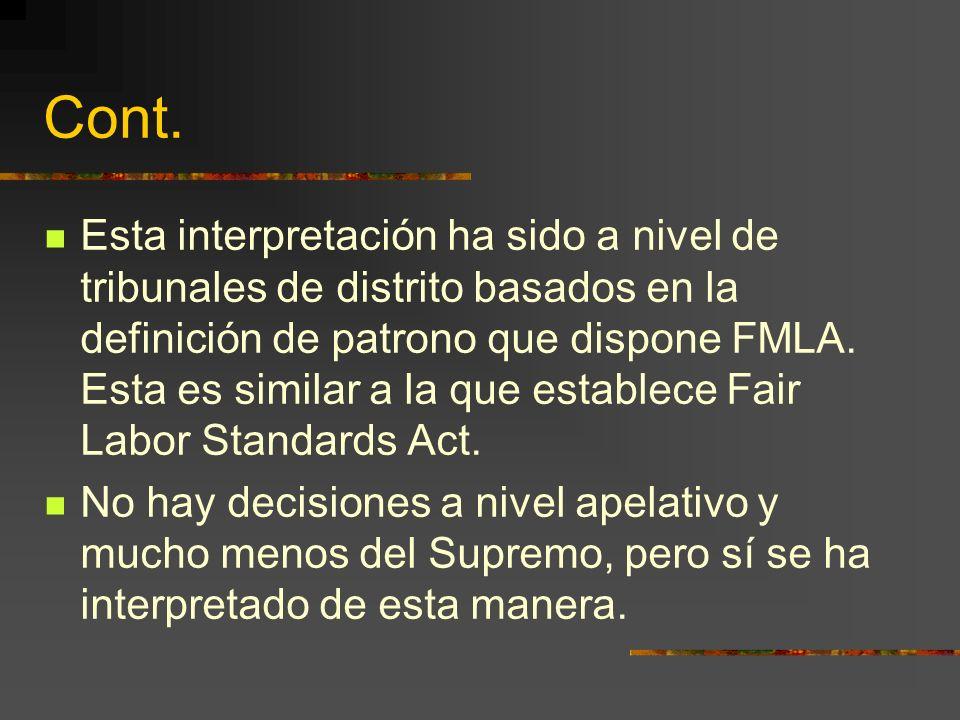 Cont. Esta interpretación ha sido a nivel de tribunales de distrito basados en la definición de patrono que dispone FMLA. Esta es similar a la que est