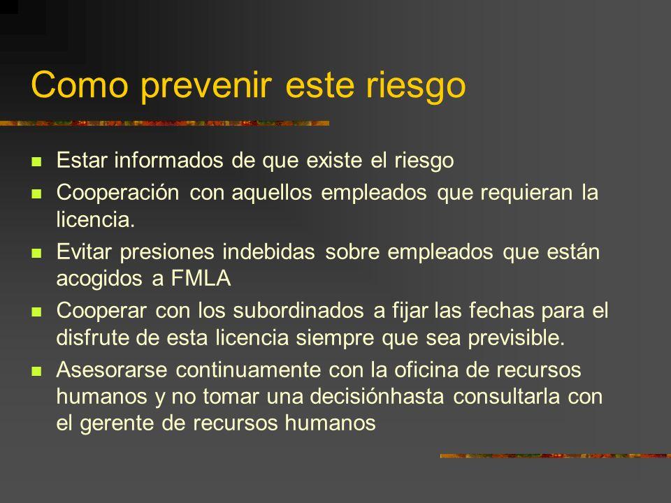 Como prevenir este riesgo Estar informados de que existe el riesgo Cooperación con aquellos empleados que requieran la licencia. Evitar presiones inde
