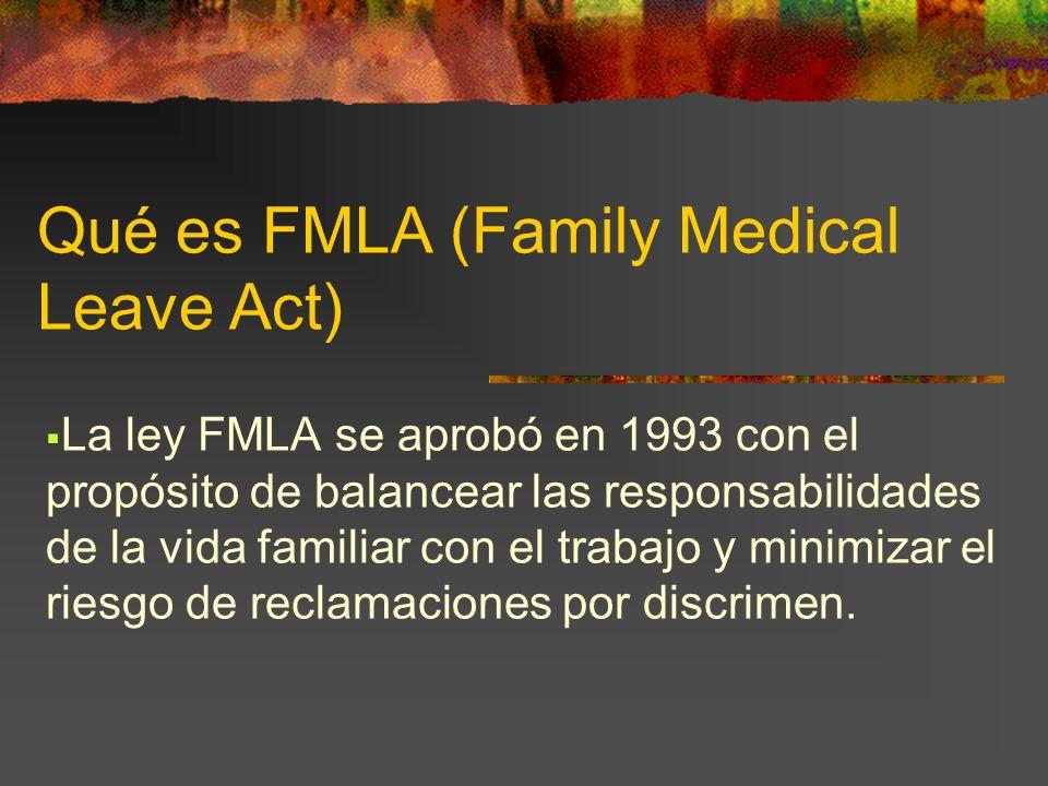 Qué es FMLA (Family Medical Leave Act) La ley FMLA se aprobó en 1993 con el propósito de balancear las responsabilidades de la vida familiar con el tr