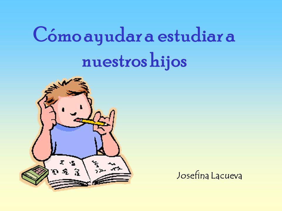 Cómo ayudar a estudiar a nuestros hijos Josefina Lacueva