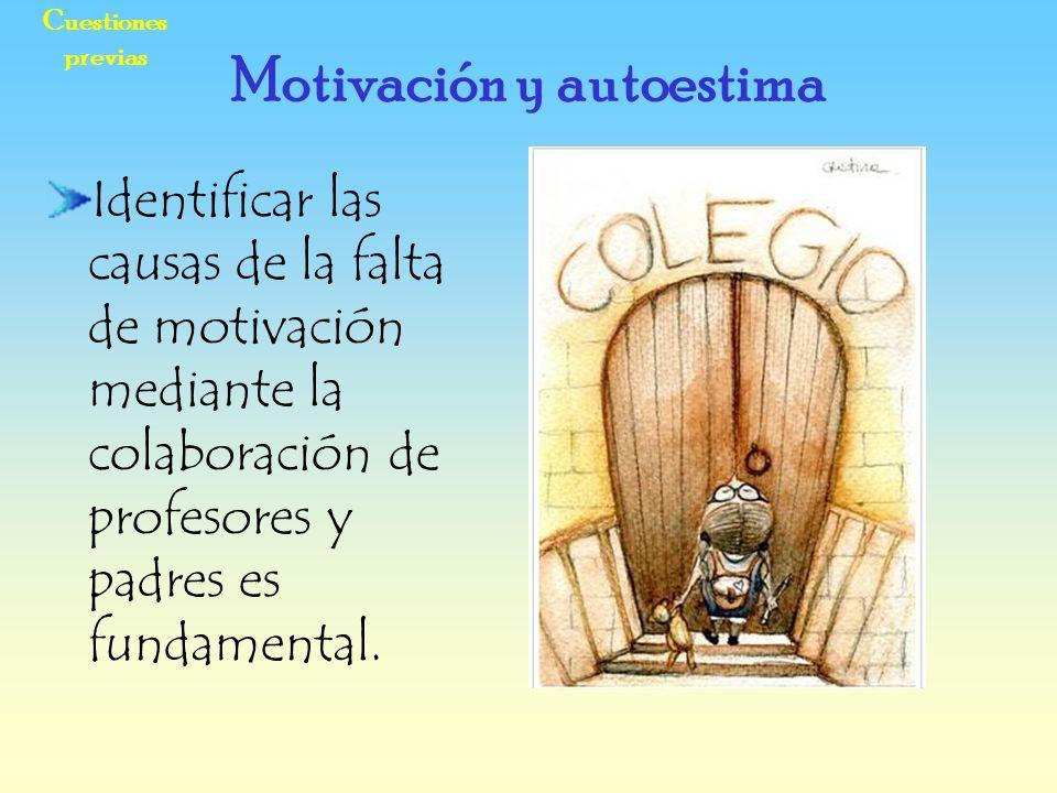 Cuestiones previas Identificar las causas de la falta de motivación mediante la colaboración de profesores y padres es fundamental. Motivación y autoe