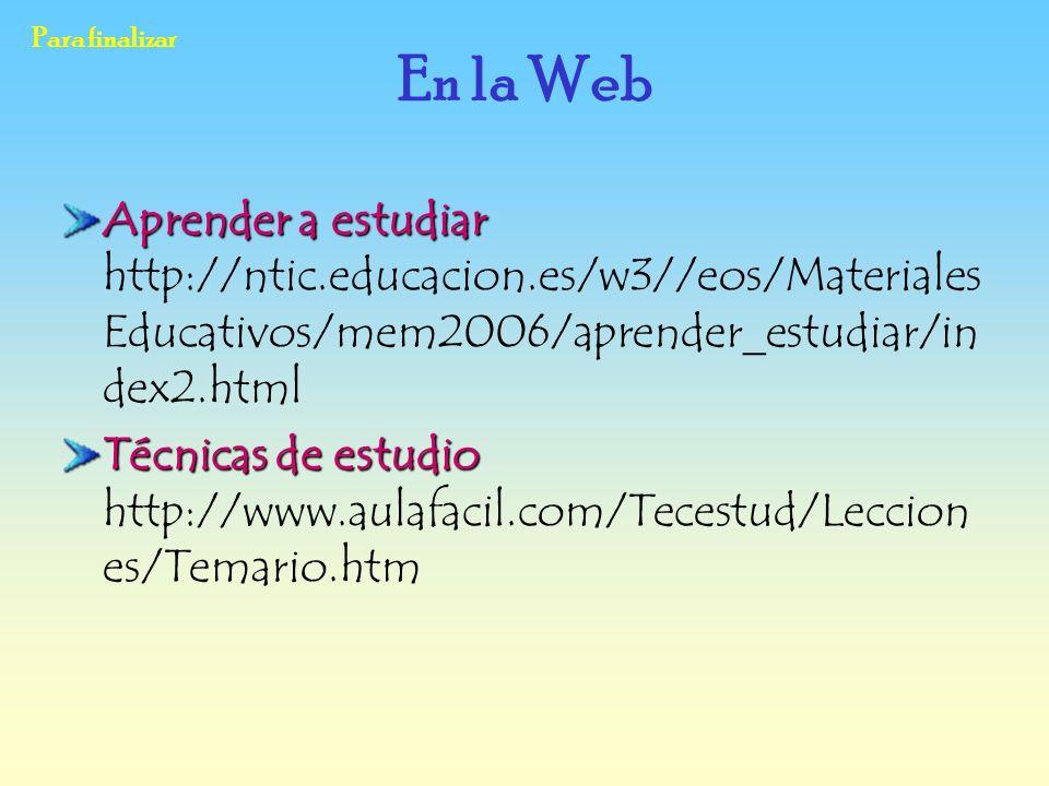Para finalizar Aprender a estudiar Aprender a estudiar http://ntic.educacion.es/w3//eos/Materiales Educativos/mem2006/aprender_estudiar/in dex2.html T