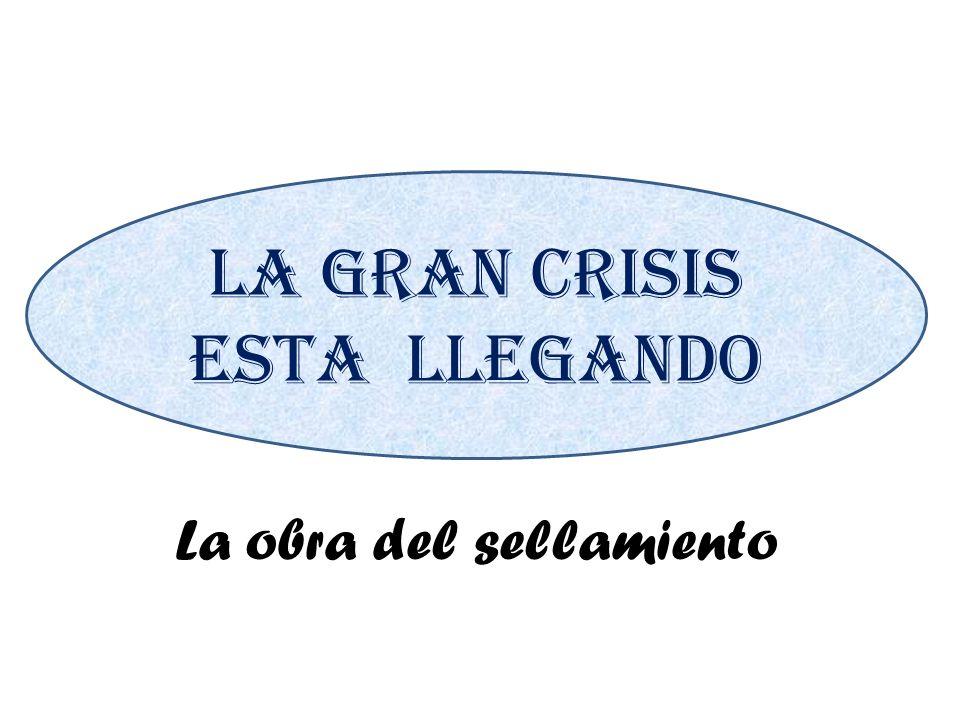 La obra del sellamiento la Gran Crisis esta llegando