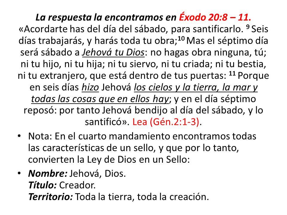 La respuesta la encontramos en Éxodo 20:8 – 11. «Acordarte has del día del sábado, para santificarlo. 9 Seis días trabajarás, y harás toda tu obra; 10