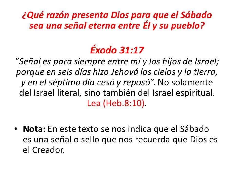 ¿Qué razón presenta Dios para que el Sábado sea una señal eterna entre Él y su pueblo? Éxodo 31:17Señal es para siempre entre mí y los hijos de Israel