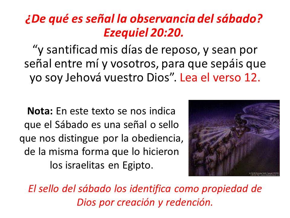 ¿De qué es señal la observancia del sábado? Ezequiel 20:20. y santificad mis días de reposo, y sean por señal entre mí y vosotros, para que sepáis que
